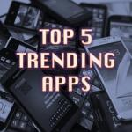 Top 5 Trending Apps